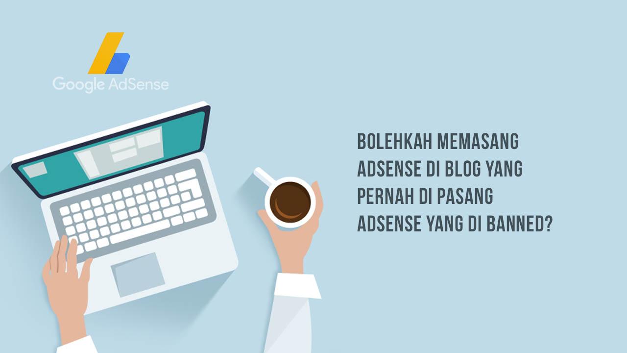 memasang iklan adsense di blog yang pernah di banned